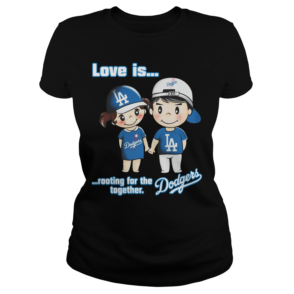 Love is rooting for the Los Angeles Dodgers together ladies tee