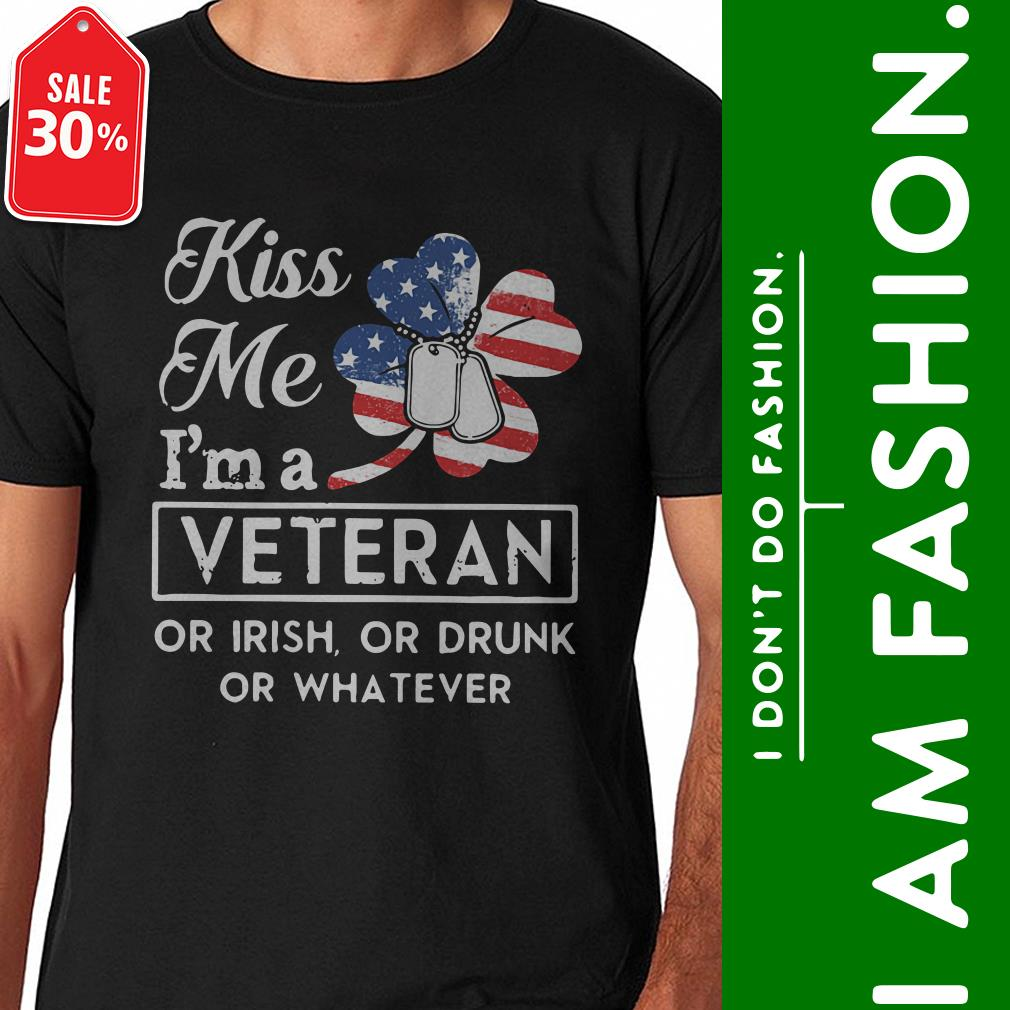 Irish American flag kiss me I'm a veteran or irish or drunk or whatever shirt