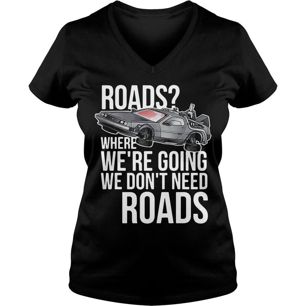 Roads where we're going we don't need roads car v-neck t-shirt