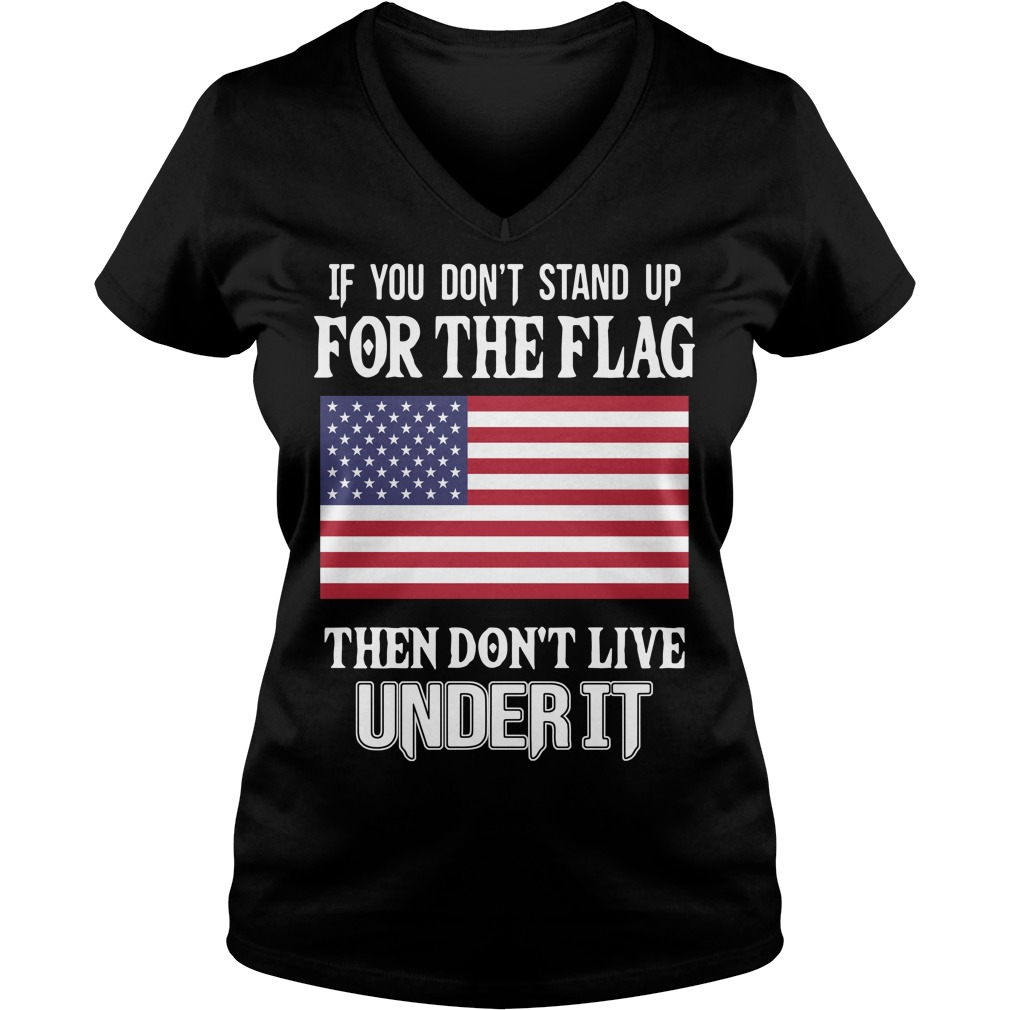 American flag if you don't stand up for the flag then don't live under it V-neck T-shirt
