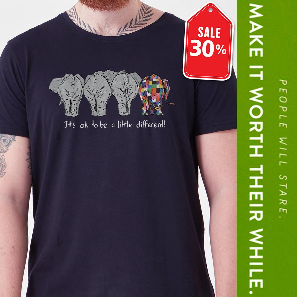 73daaab0d Autism Elephants it s ok to be a little different shirt