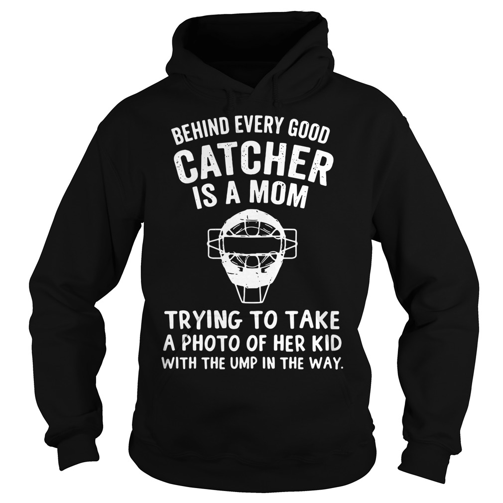 Behind every good catcher is a mom trying to take a photo Hoodie