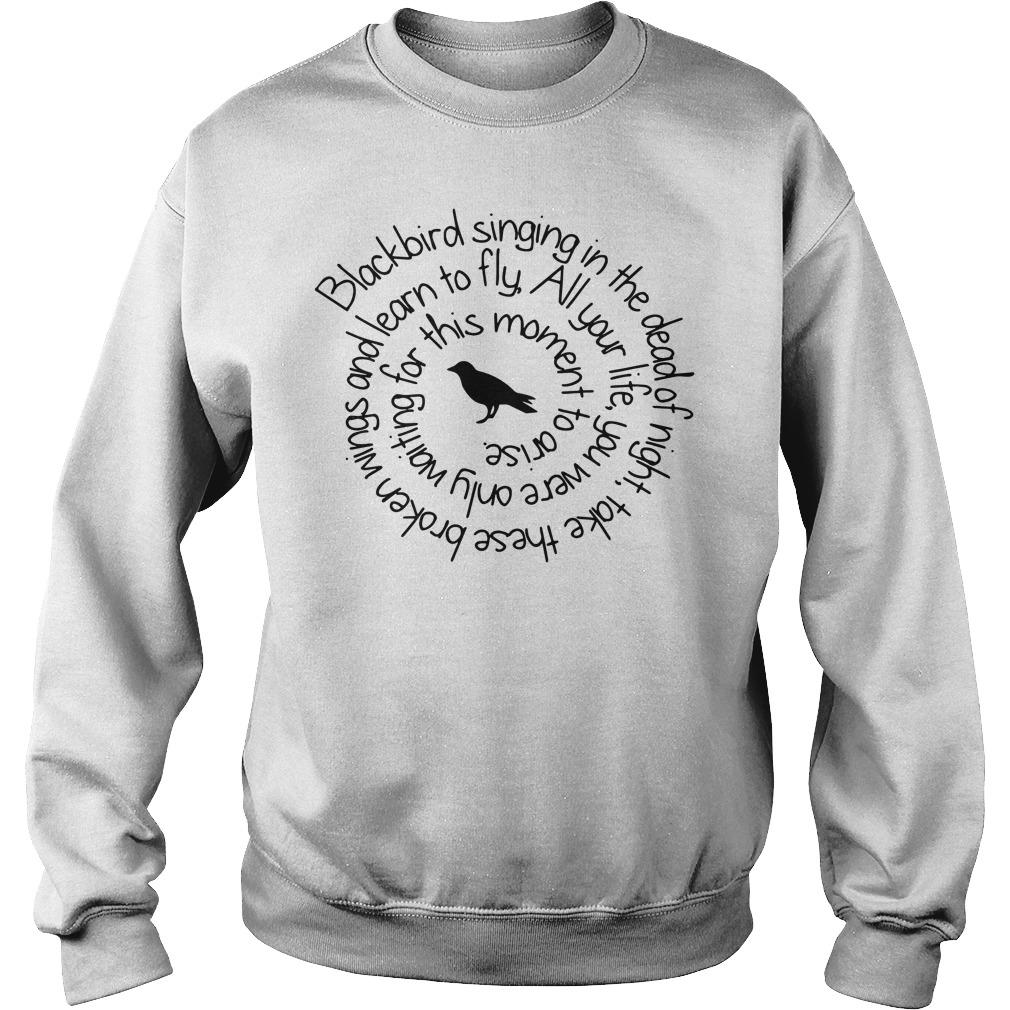 Blackbird singing in the dead of night take these broken wings Sweater