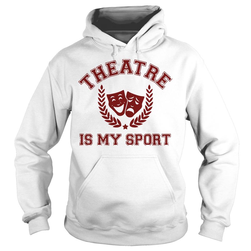 Broadway Musical theatre is my sport Hoodie