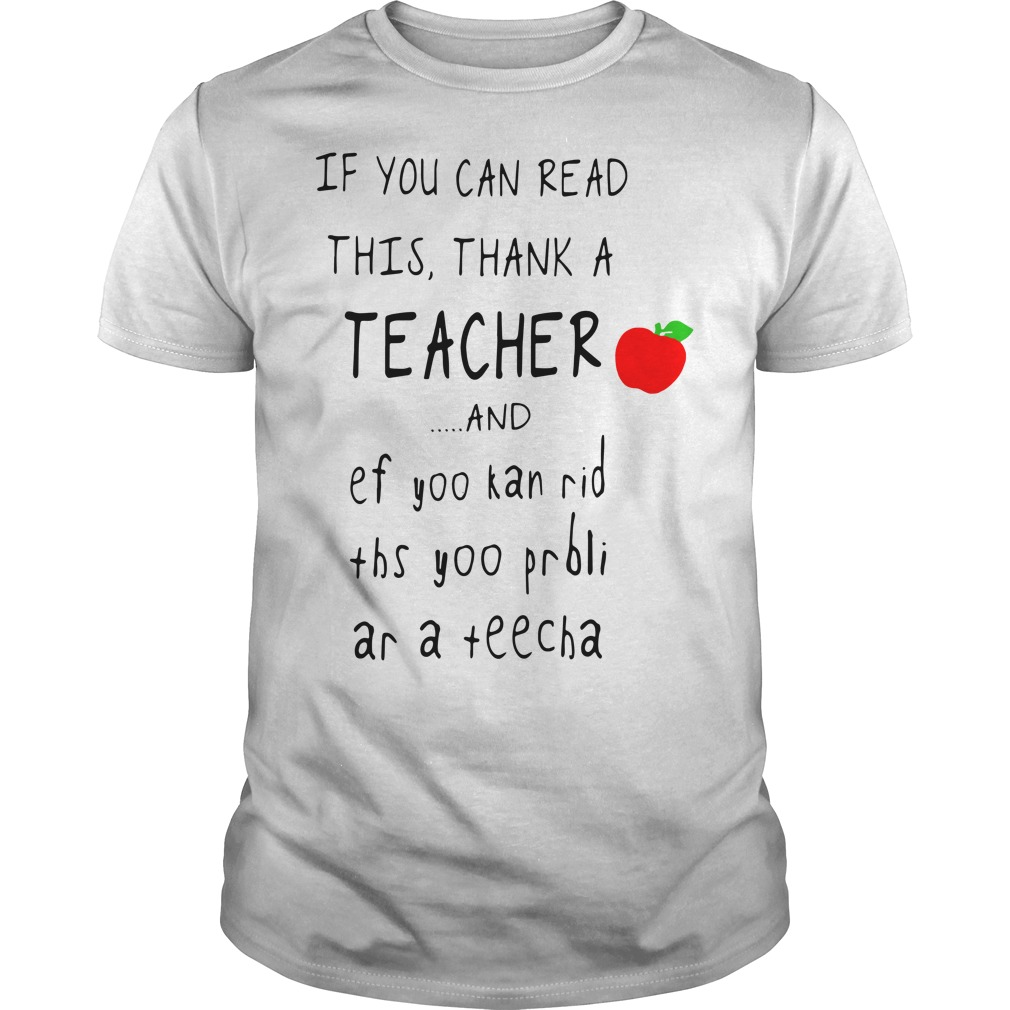 If you can read this thank a teacher and ef yoo kan rid ths yoo Guys shirt