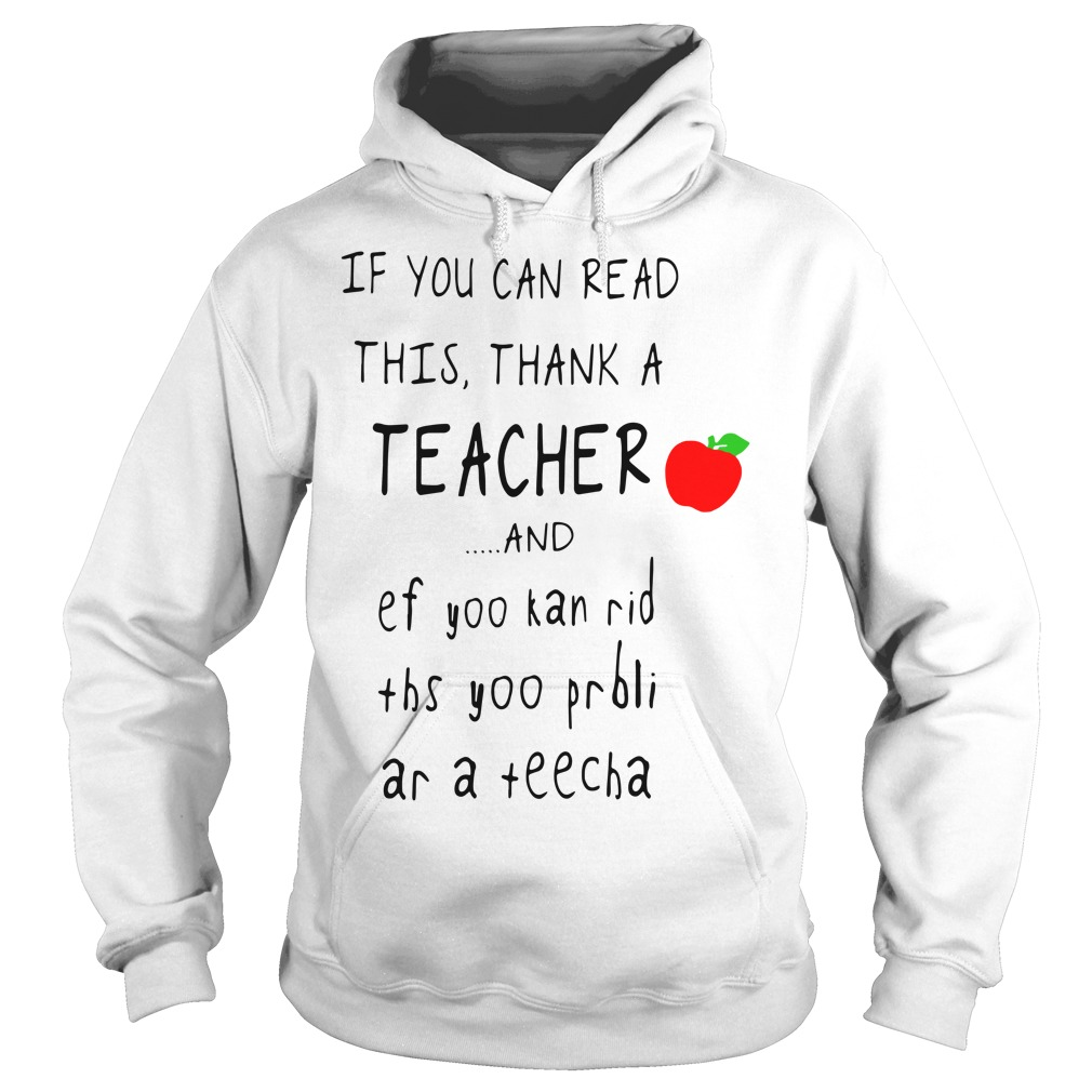 If you can read this thank a teacher and ef yoo kan rid ths yoo Hoodie