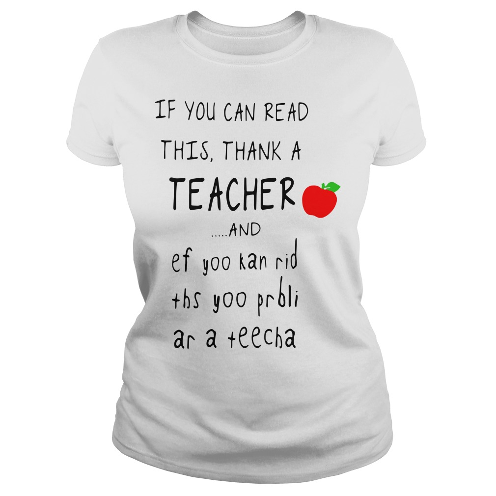 If you can read this thank a teacher and ef yoo kan rid ths yoo Ladies tee