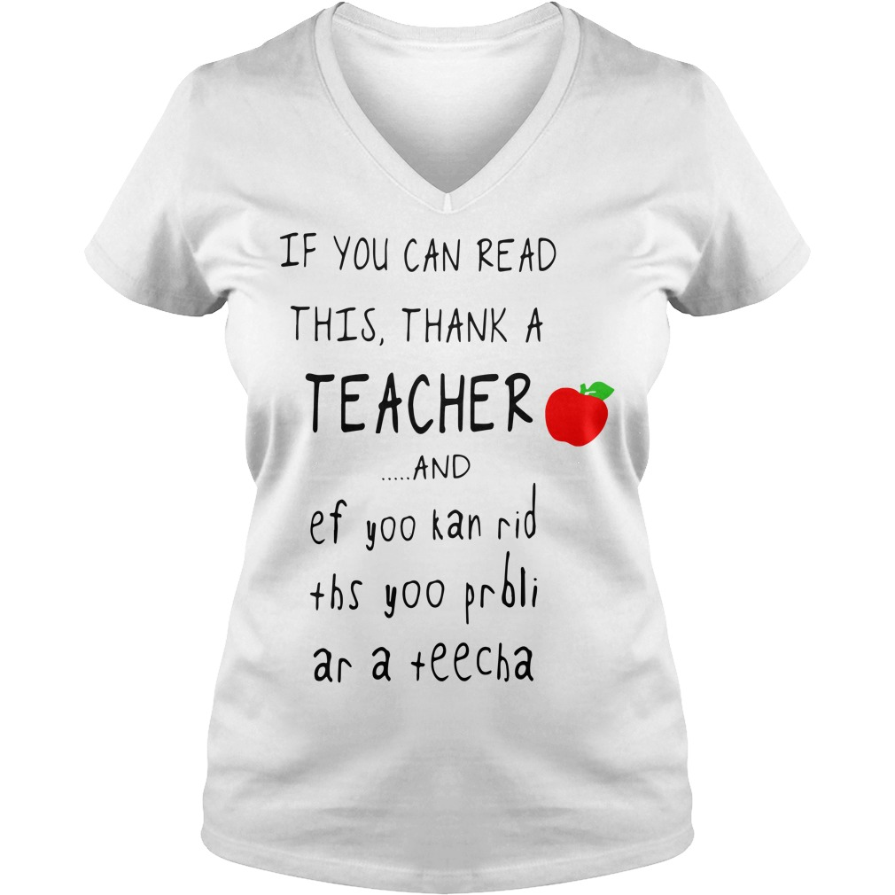 If you can read this thank a teacher and ef yoo kan rid ths yoo V-neck T-shirt