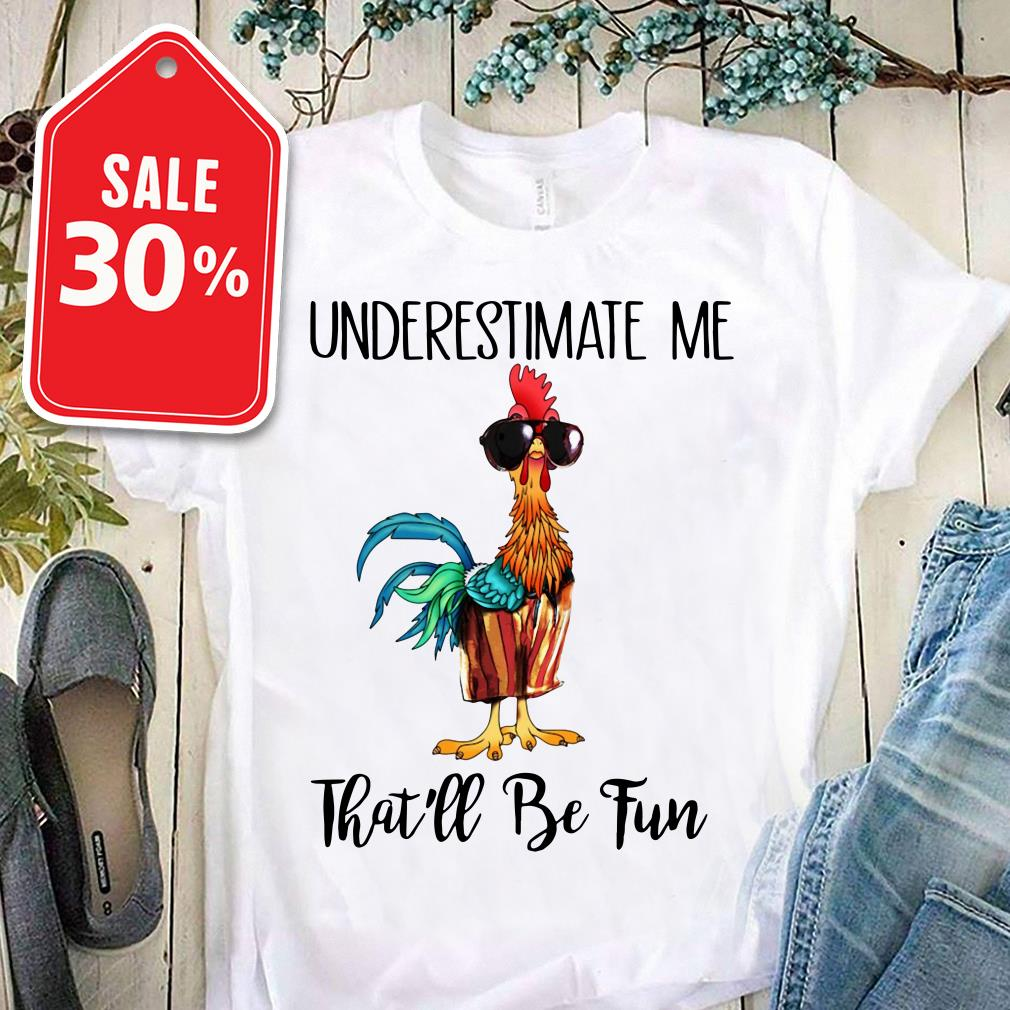 Chicken Hei Hei underestimate me that'll be fun shirt