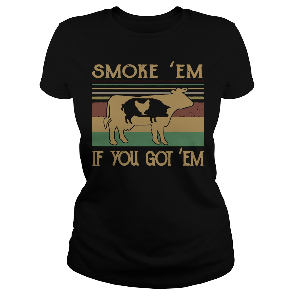 Cow Pig and Chicken smoke em if you got em vintage Ladies tee