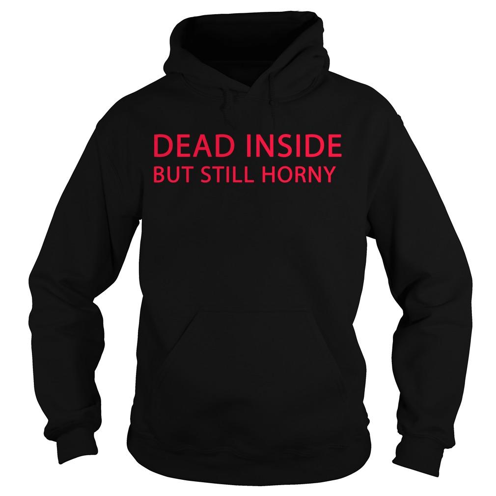 Dead inside but still horny Hoodie