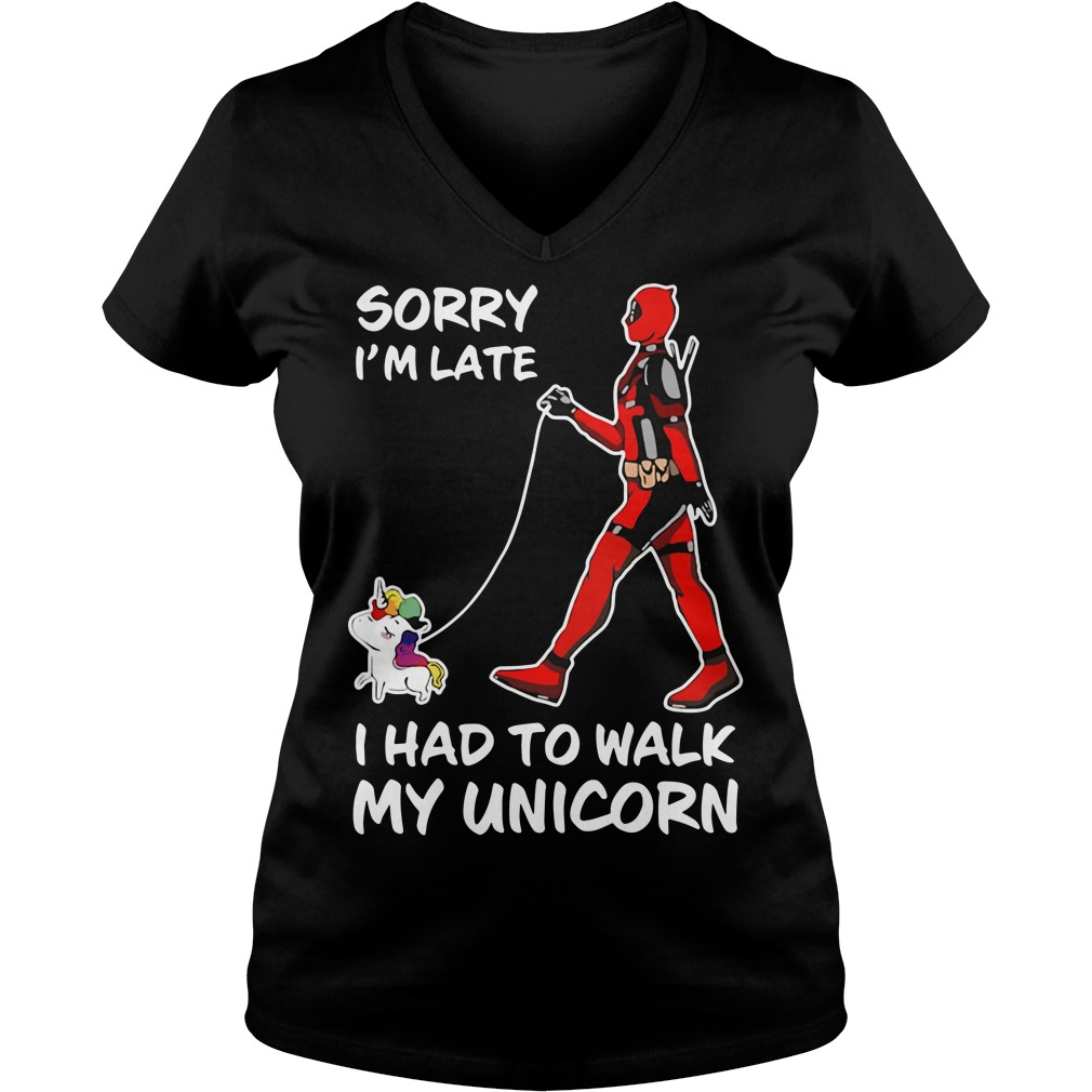 Deadpool sorry I'm late I had to walk my Unicorn V-neck T-shirt