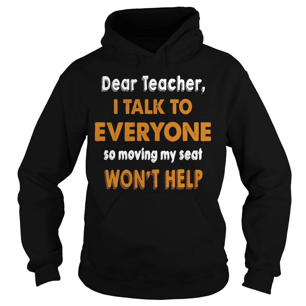 Dear Teacher I talk to everyone so moving my seat won't help Hoodie