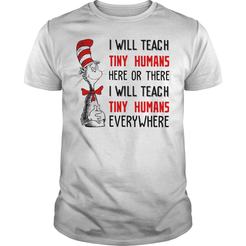 Dr Seuss I will teach tiny humans here or there I will teach tiny humans Guys shirt