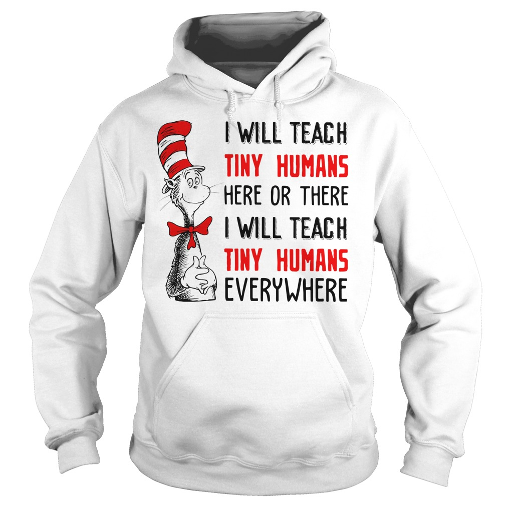 Dr Seuss I will teach tiny humans here or there I will teach tiny humans Hoodie