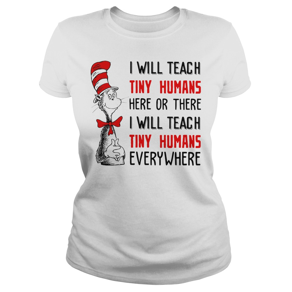 Dr Seuss I will teach tiny humans here or there I will teach tiny humans Ladies tee