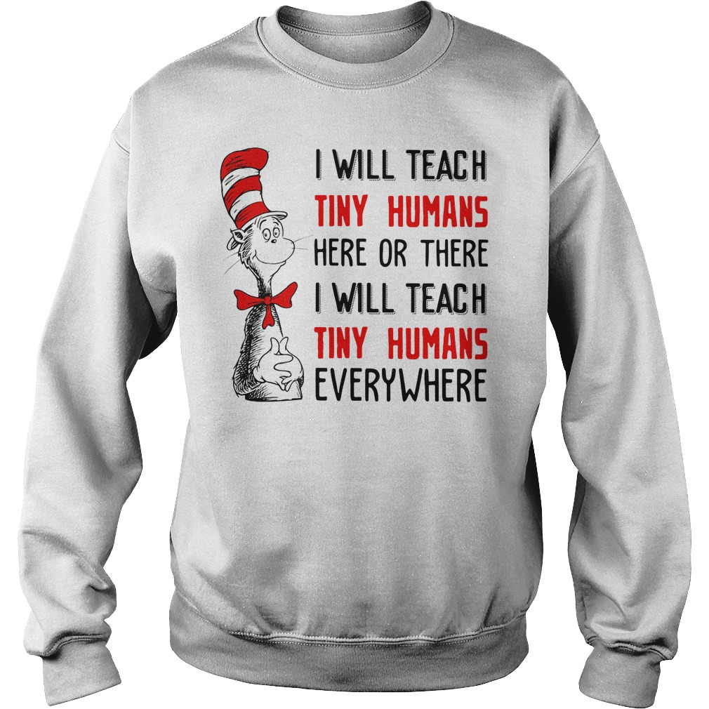 Dr Seuss I will teach tiny humans here or there I will teach tiny humans Sweater