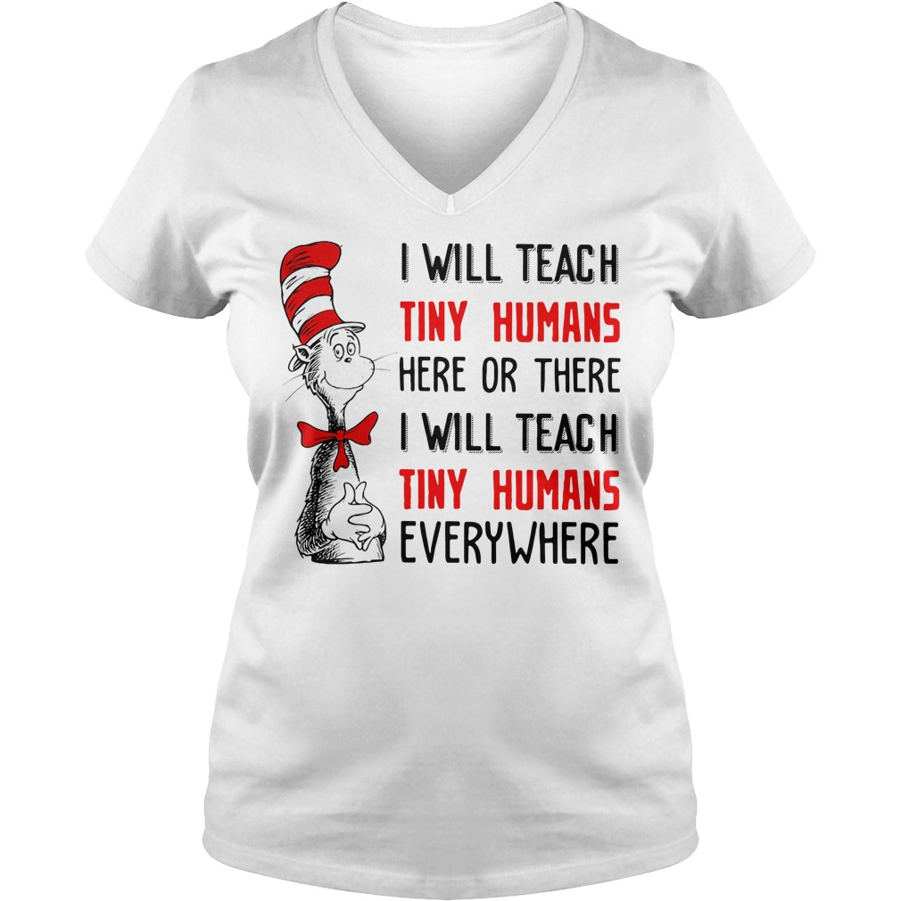 Dr Seuss I will teach tiny humans here or there I will teach tiny humans V-neck T-shirt