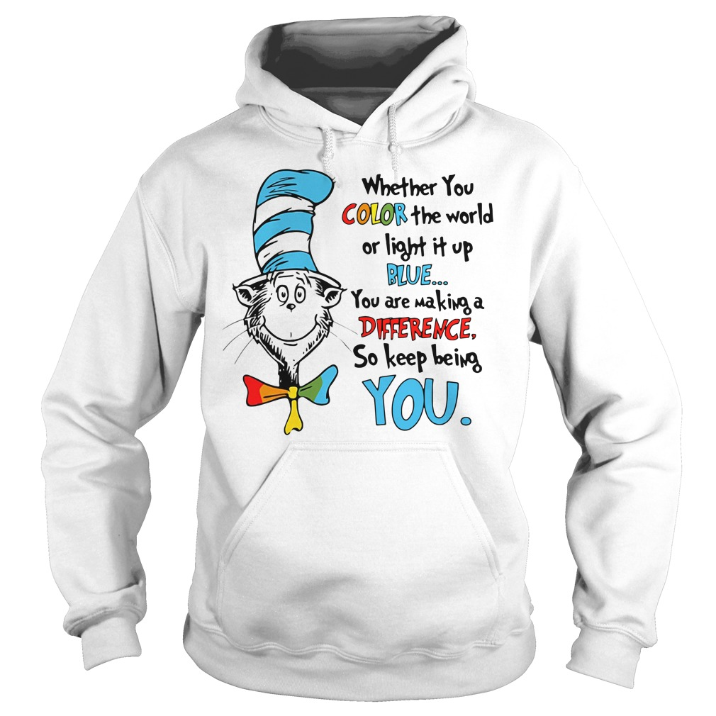 Dr Seuss whether you color the world or light it up blue you are making Hoodie