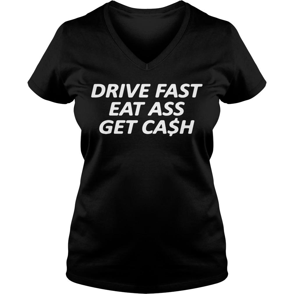 Drive fast eat ass get cash V-neck T-shirt