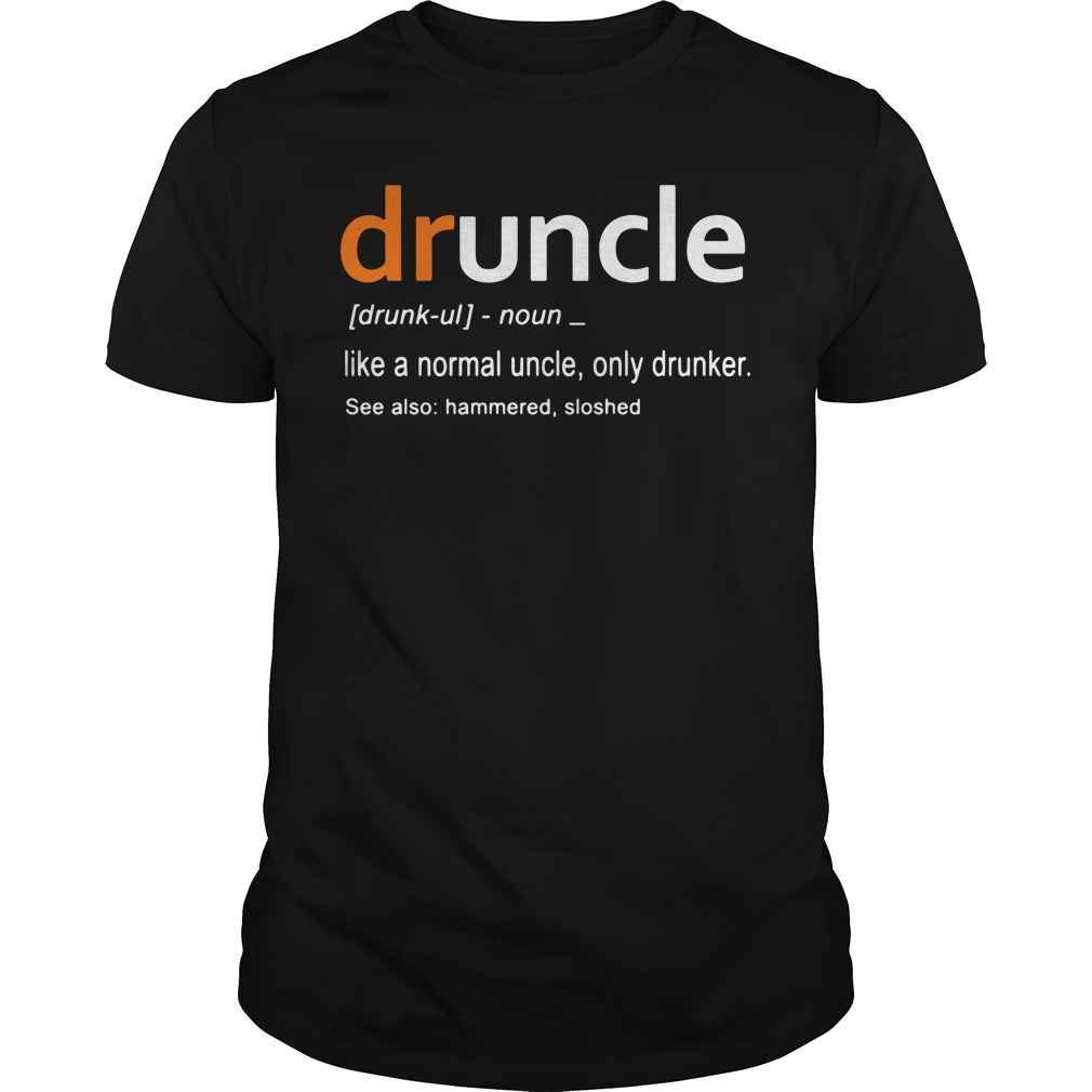 Druncle definition meaning like a normal uncle only drunker Guys shirt