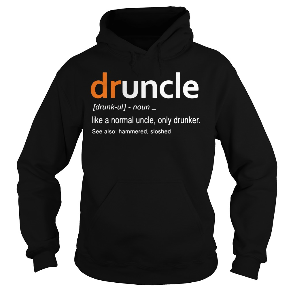 Druncle definition meaning like a normal uncle only drunker Hoodie