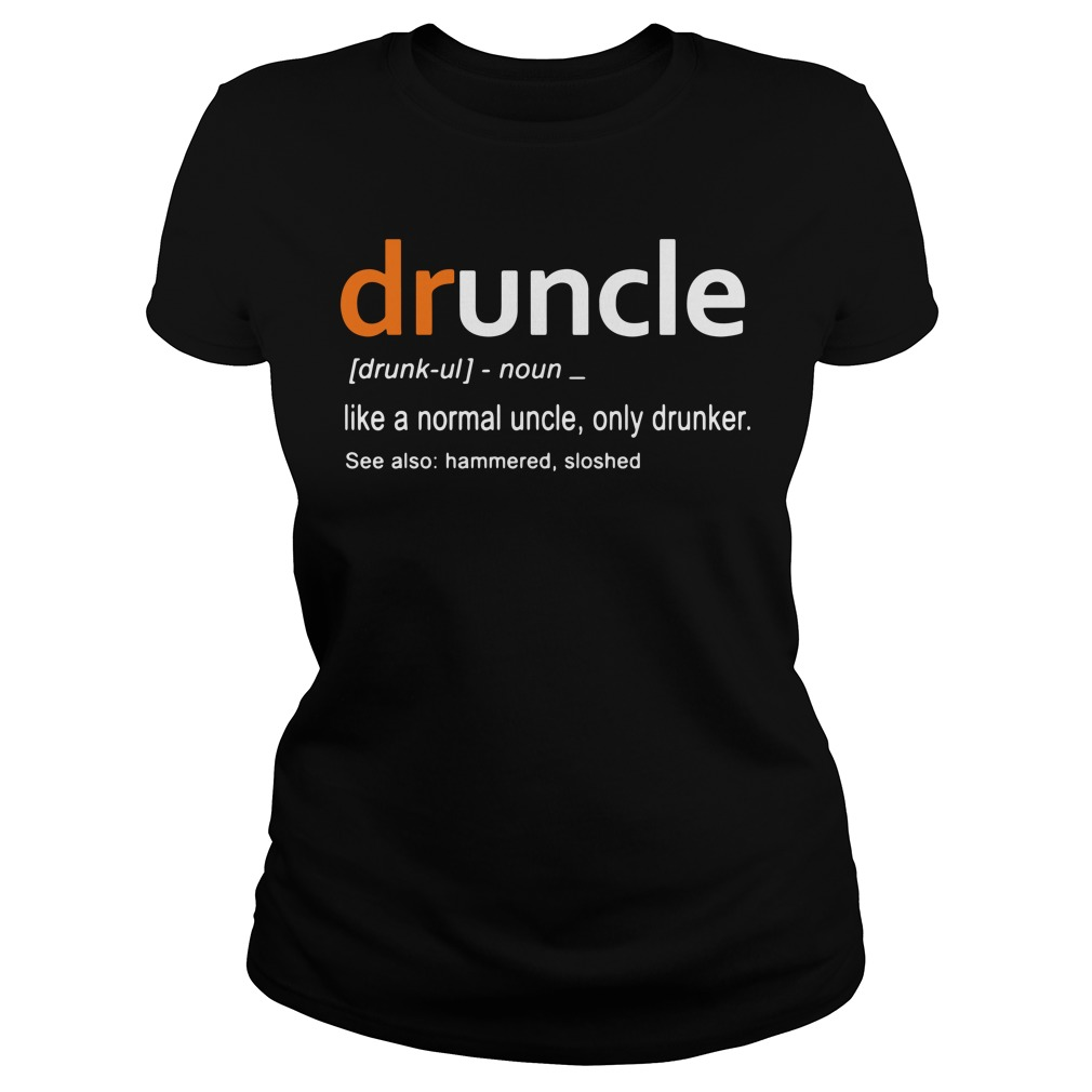 Druncle definition meaning like a normal uncle only drunker Ladies tee