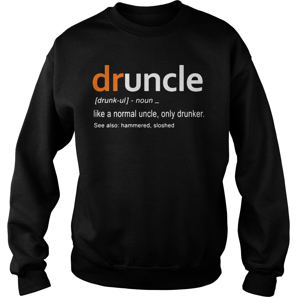 Druncle definition meaning like a normal uncle only drunker Sweater