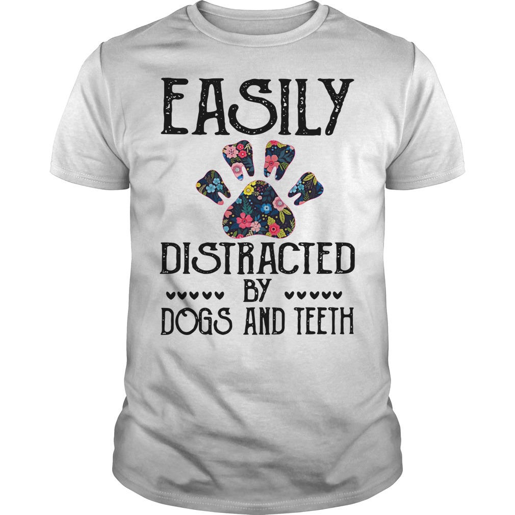 Easily distracted by Dogs and Teeth Guys shirt