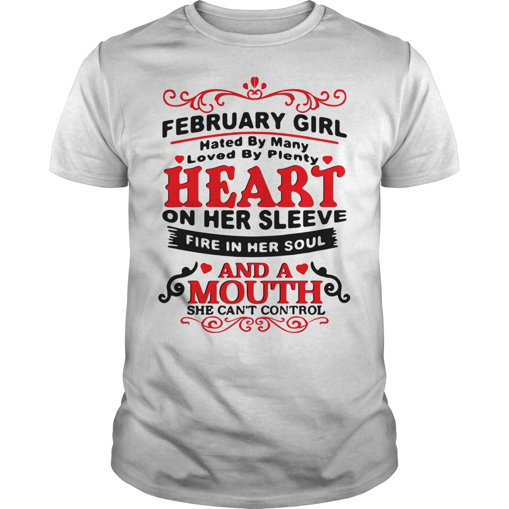 February girl hated by many loved by plenty heart on her Guys shirt