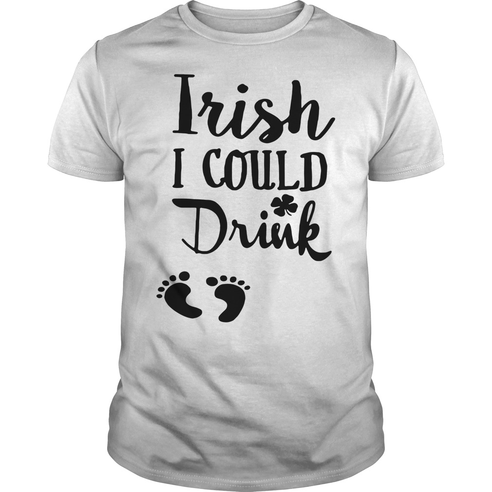 Feet Irish I could Drink Guys shirt