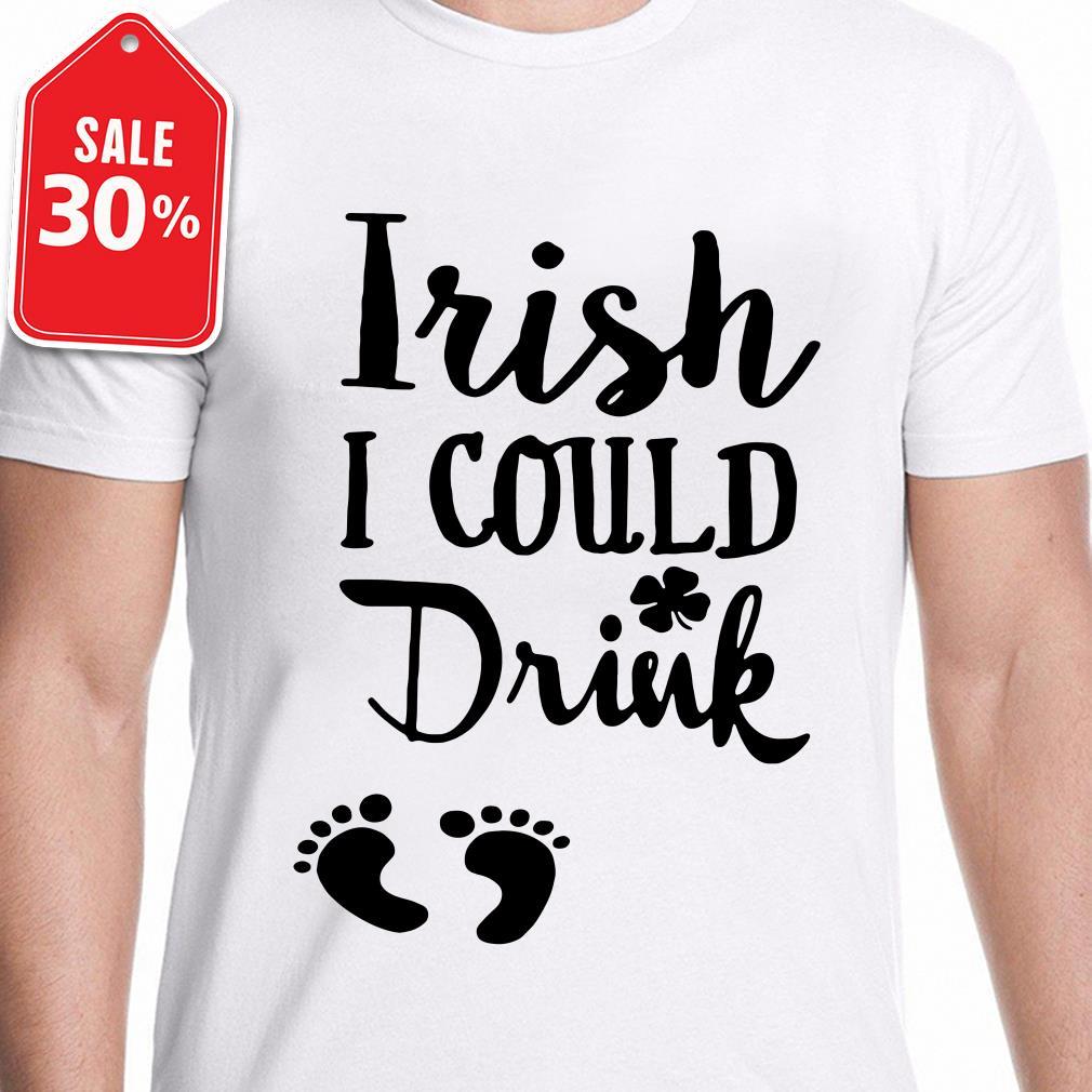 Feet Irish I could Drink shirt