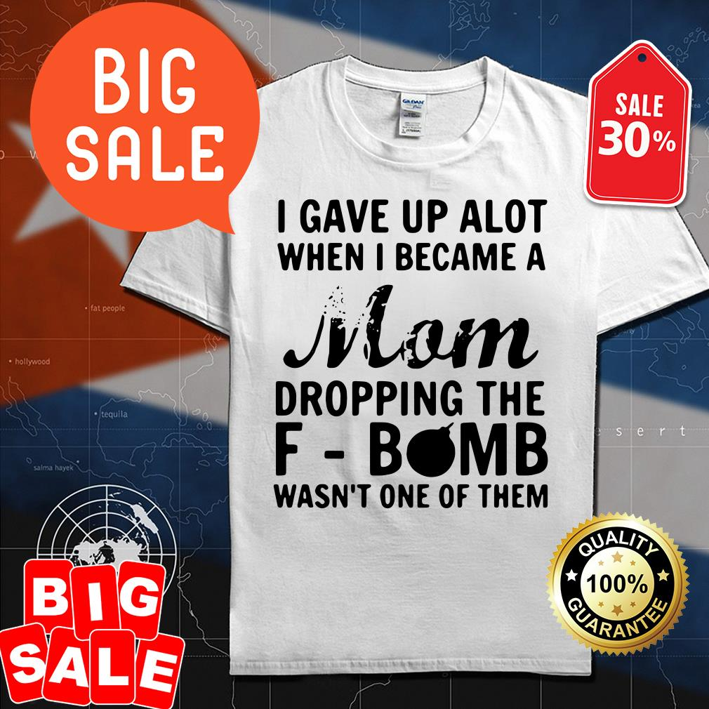 I gave up a lot when I became a Mom dropping the F-bomb shirt