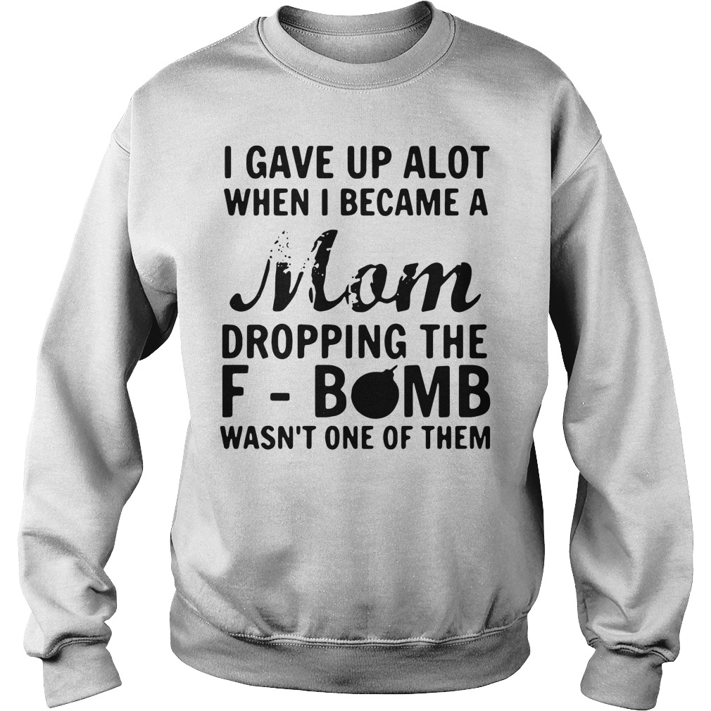 I gave up a lot when I became a Mom dropping the F-bomb Sweater