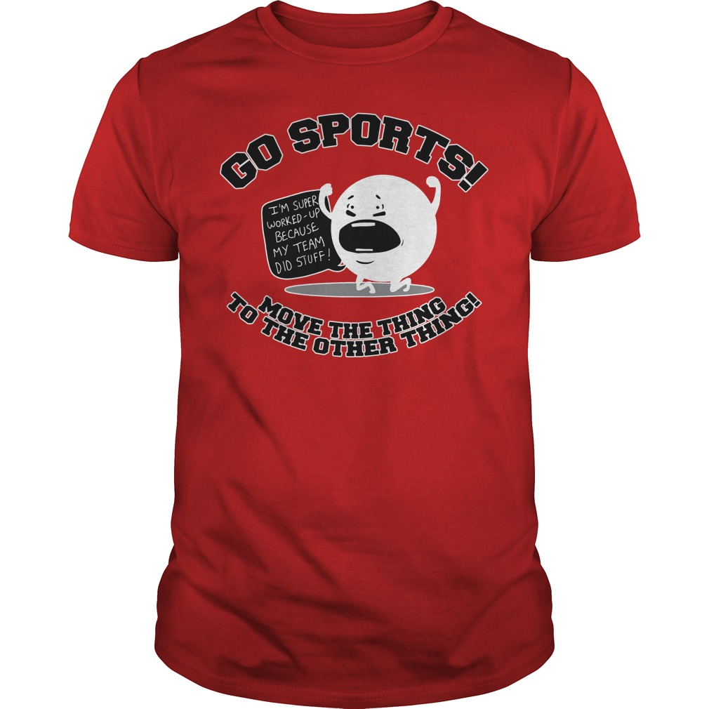 Go sports move the thing to the other thing shirt