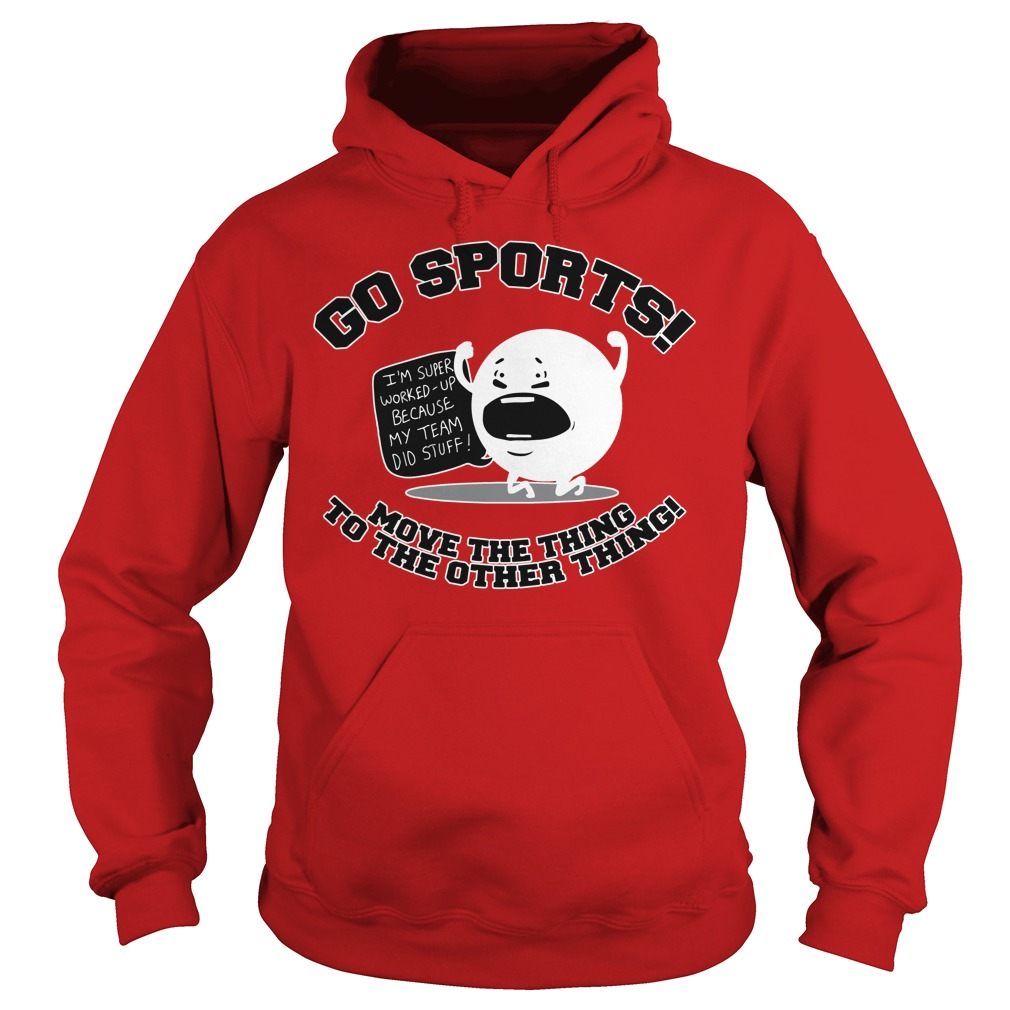 Go sports move the thing to the other thing Hoodie