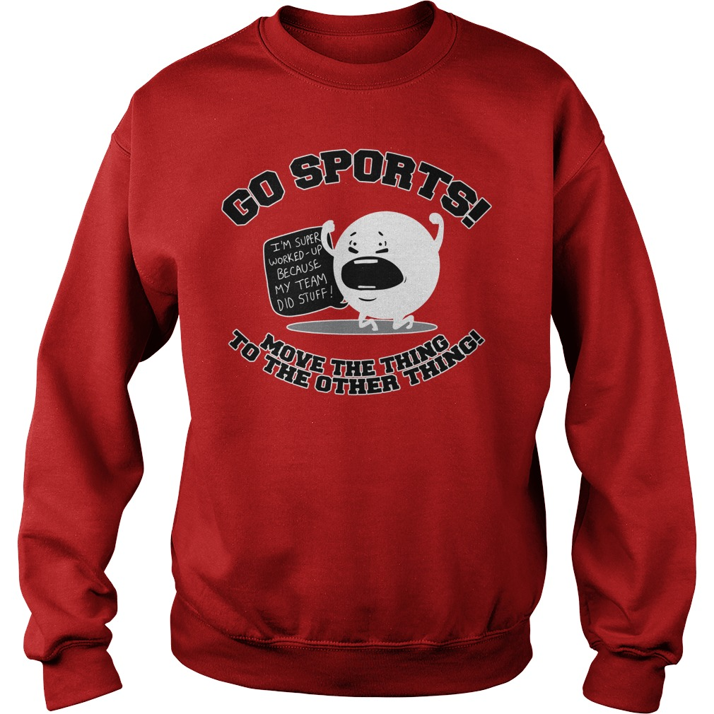 Go sports move the thing to the other thing Sweater