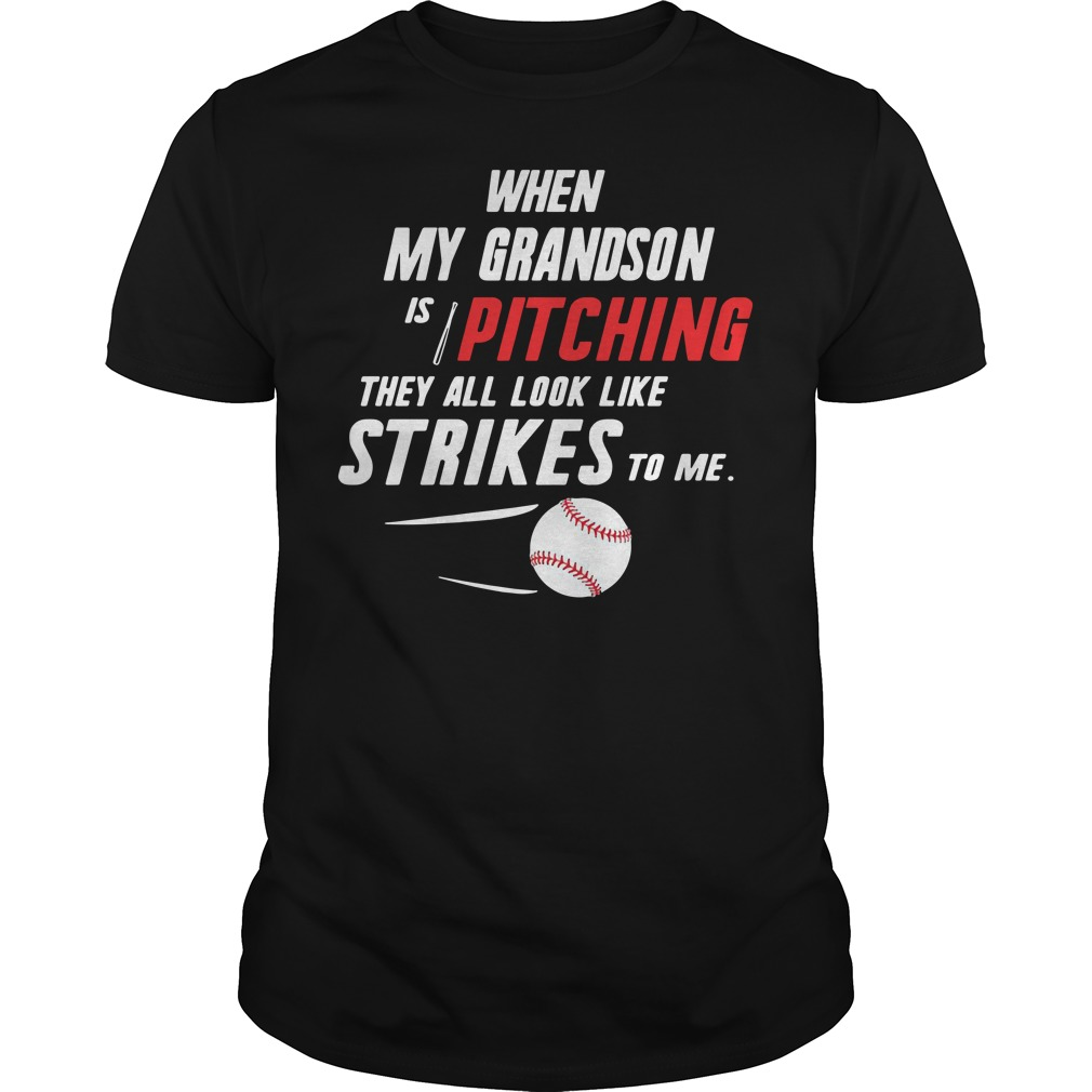 When my Grandson is pitching they all look like strikes to me Guys shirt
