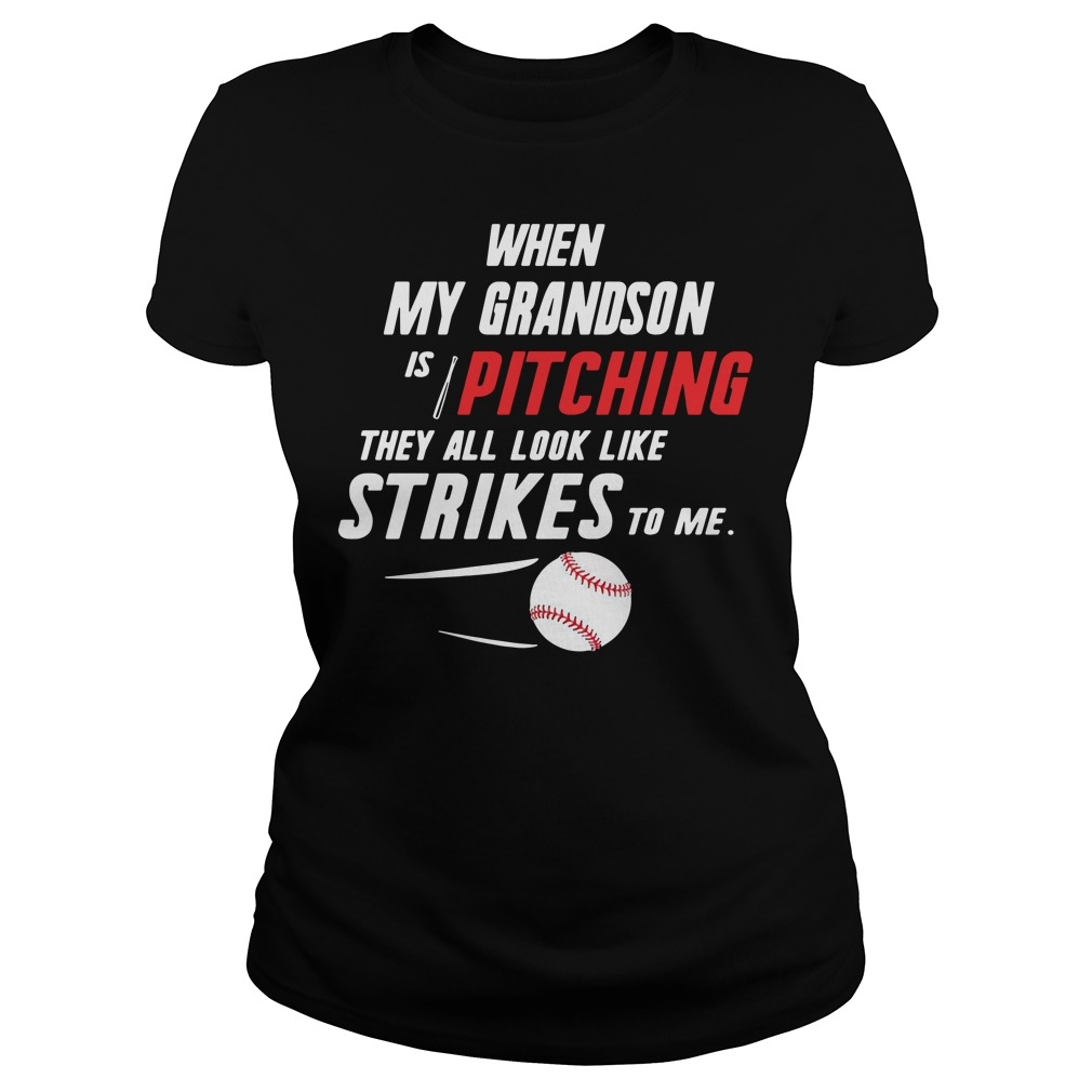 When my Grandson is pitching they all look like strikes to me Ladies tee