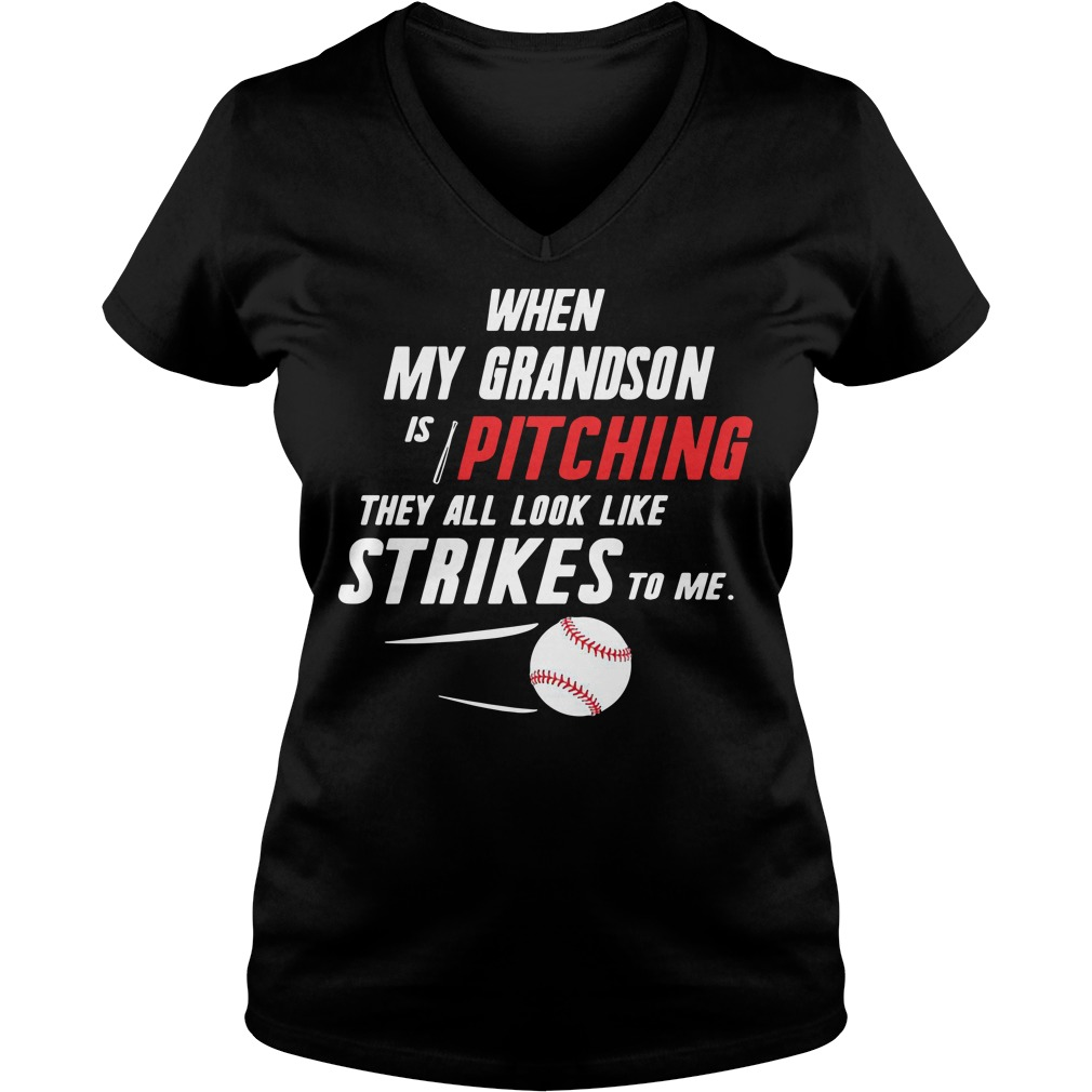 When my Grandson is pitching they all look like strikes to me V-neck T-shirt