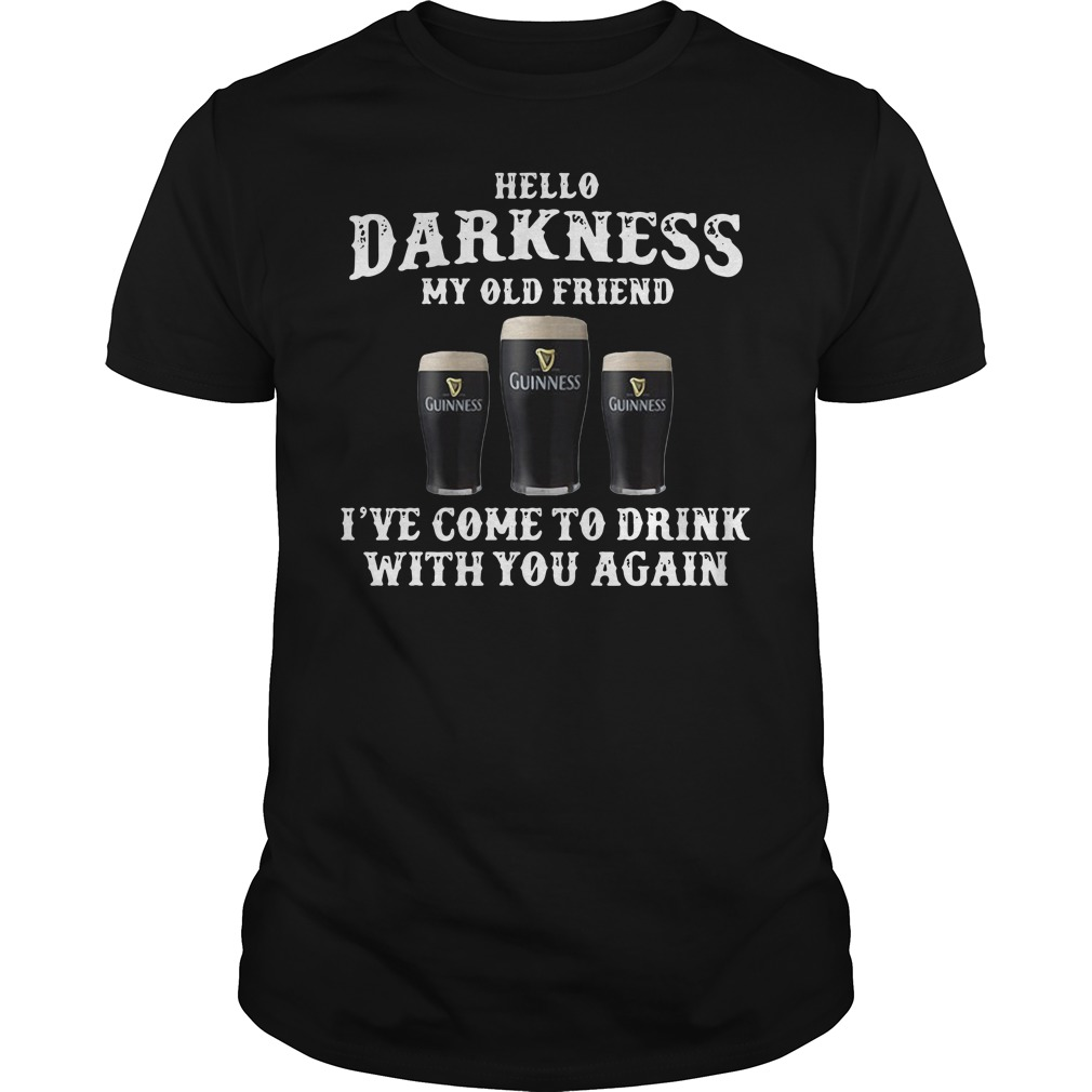 Guinness hello darkness my old friend I've come to drink with you again Guys shirt