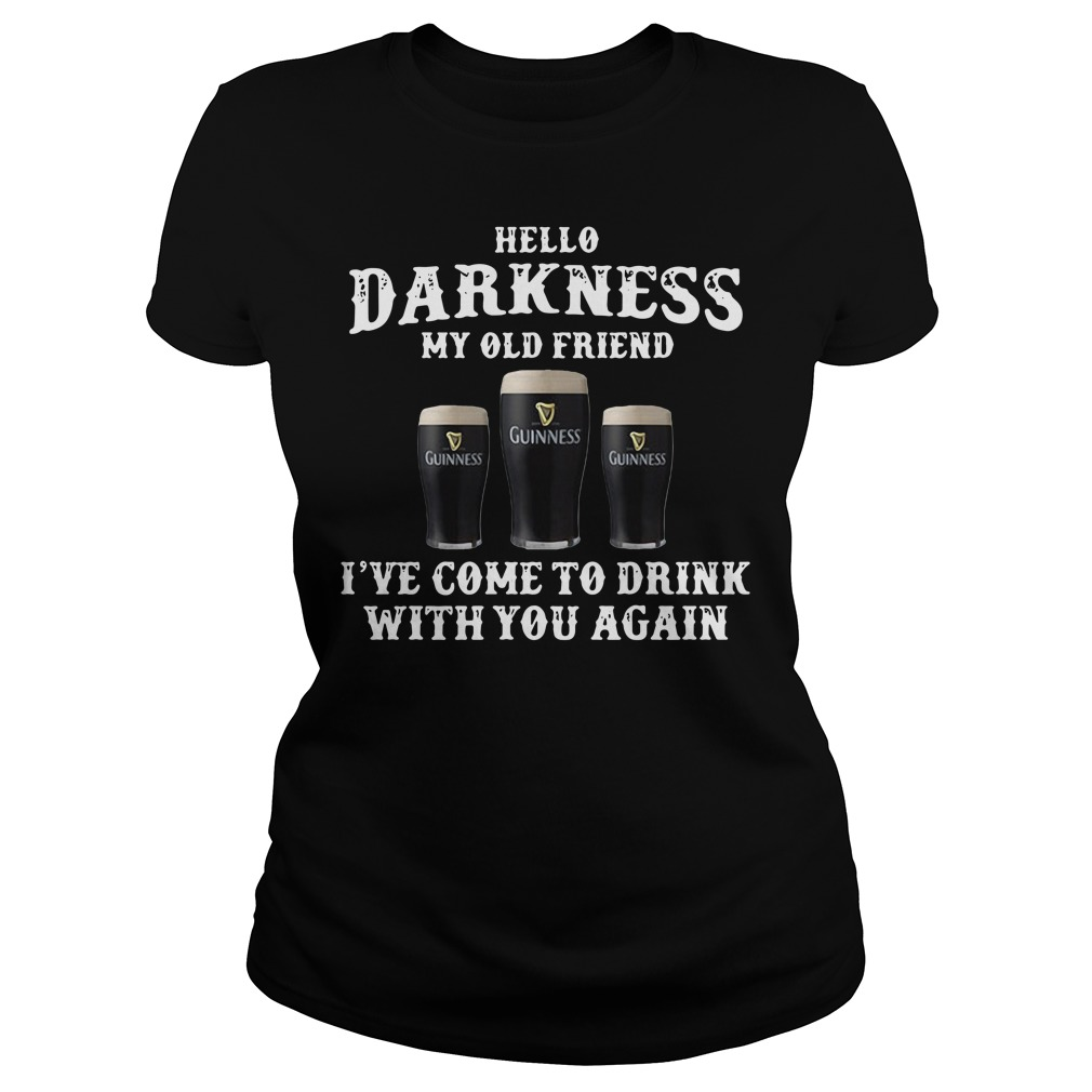 Guinness hello darkness my old friend I've come to drink with you again Ladies tee