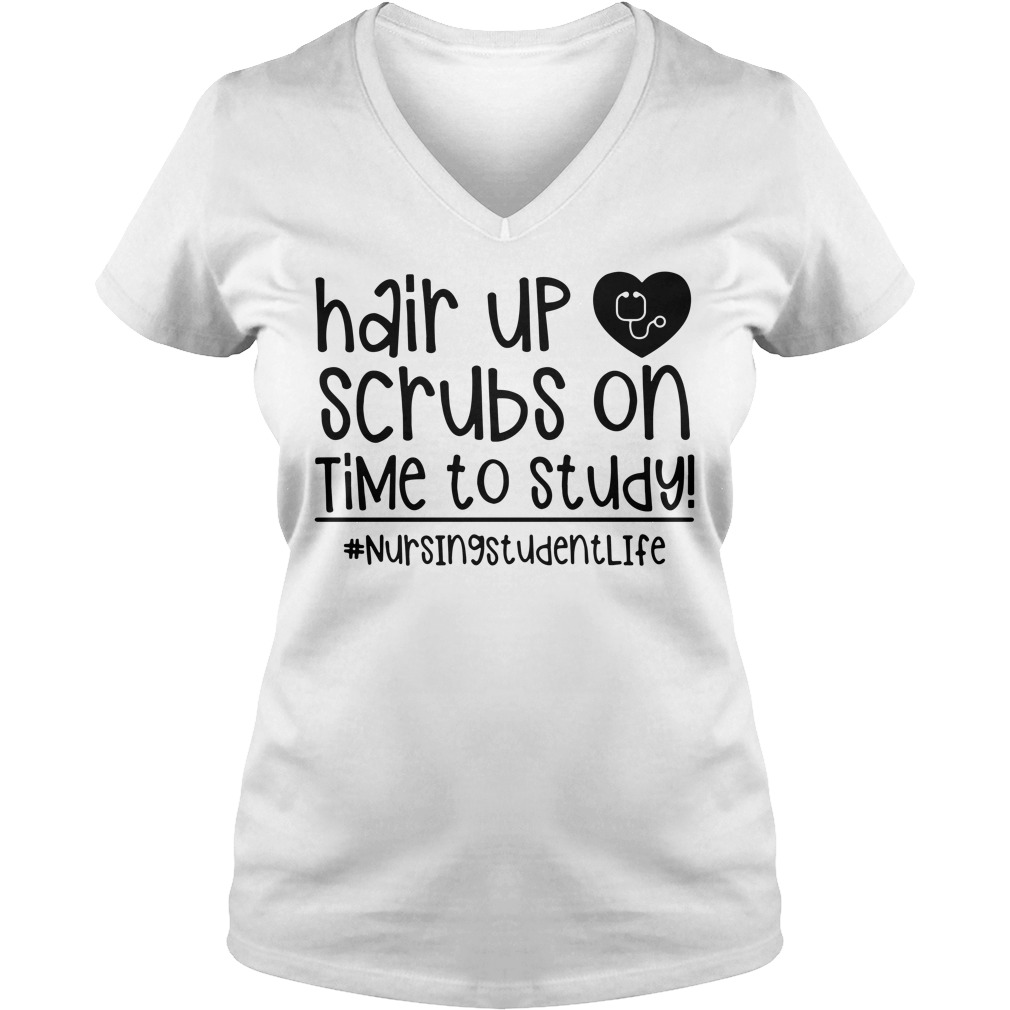Hair up scrubs on time to study nursing student life V-neck T-shirt