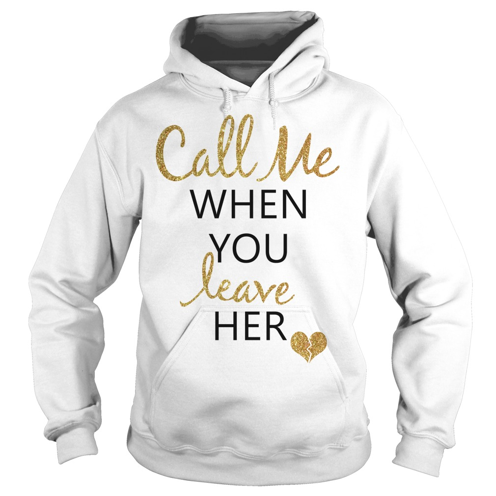 Heart call me when you leave her Hoodie