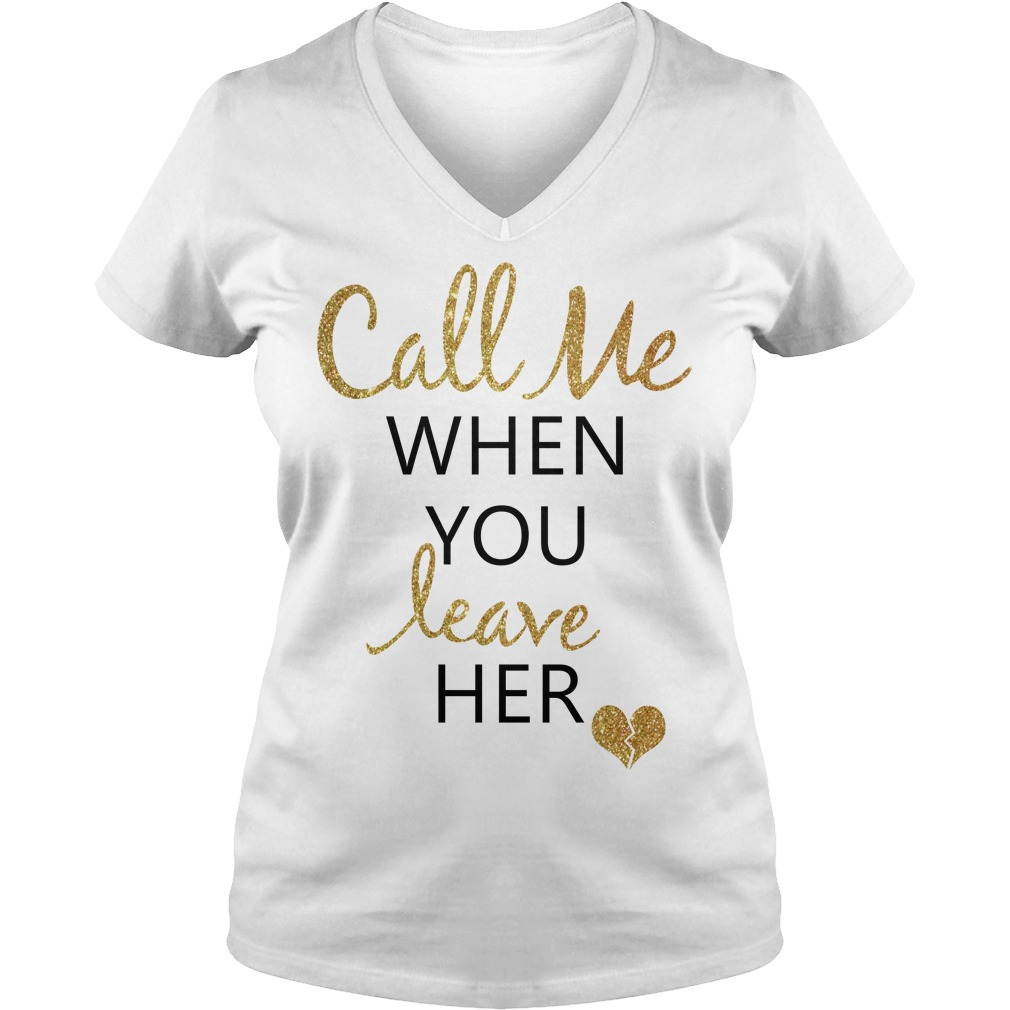 Heart call me when you leave her V-neck T-shirt
