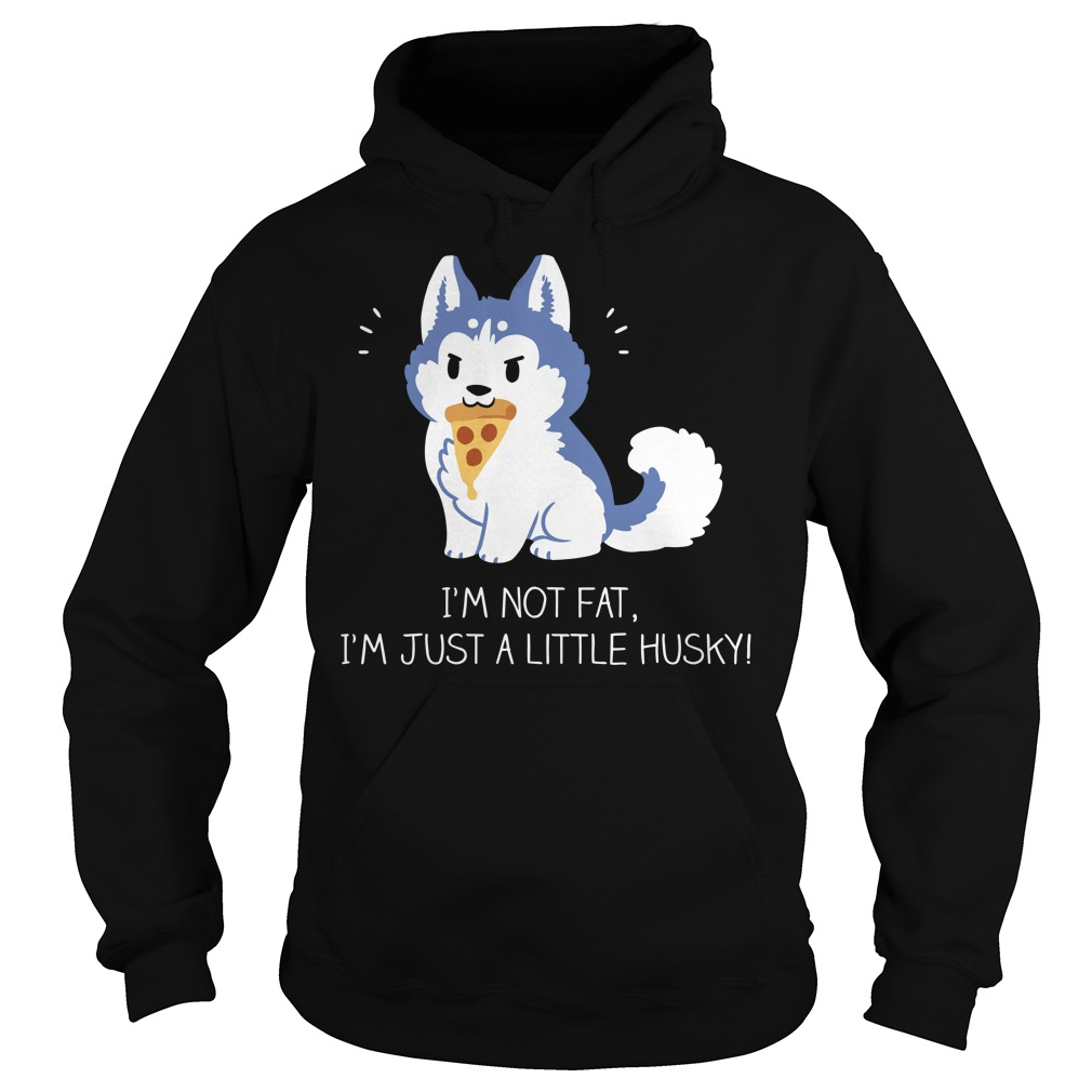 I'm not fat I'm just a little Husky Hoodie