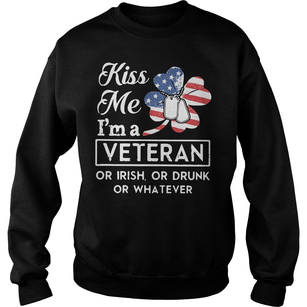 Irish American flag kiss me I'm a veteran or irish or drunk or whatever Sweater