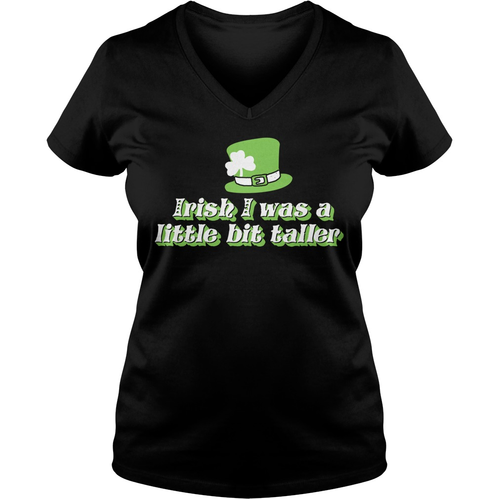 Irish I was a little bit taller ST Patrick's V-neck T-shirt