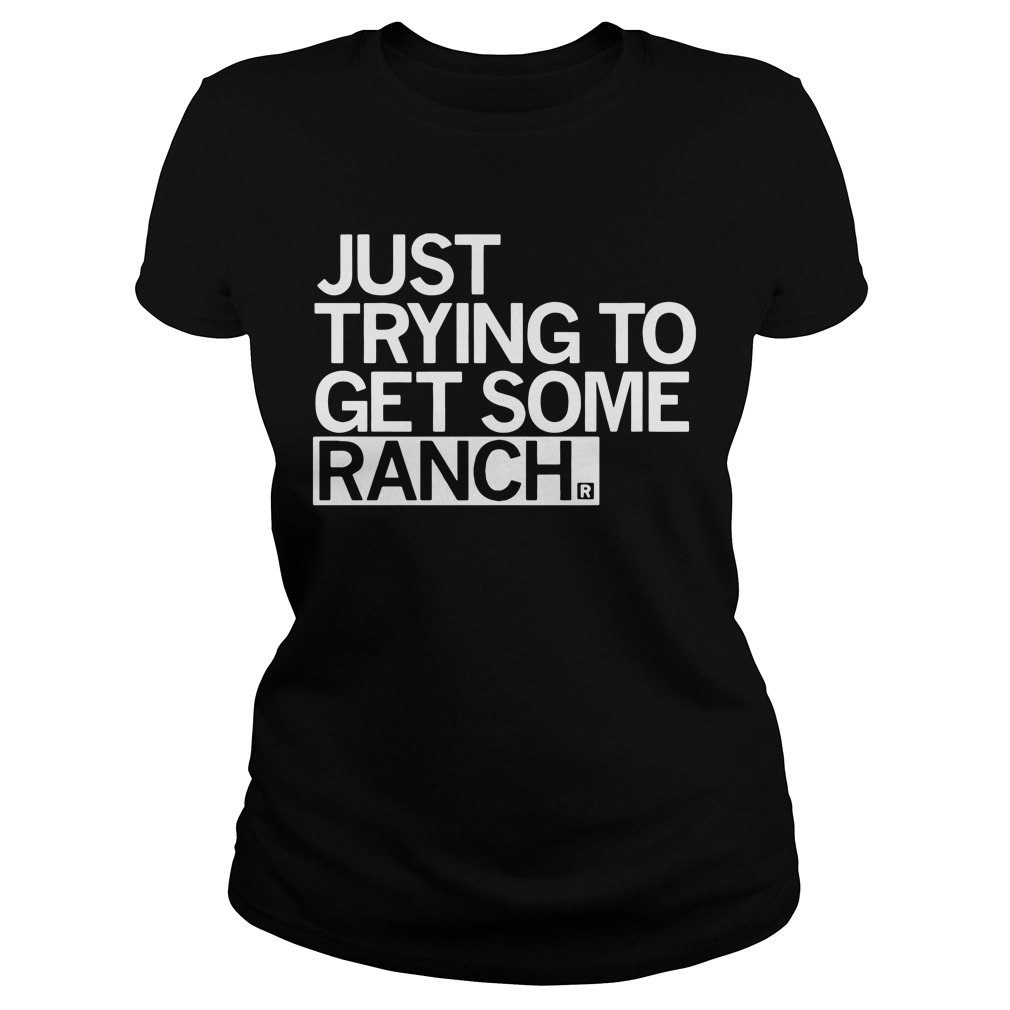 Just trying to get some ranch Ladies tee