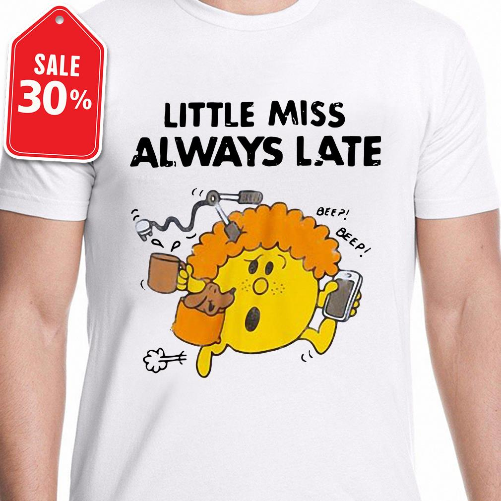 Little miss always late shirt